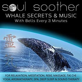 Whale Secrets and Music - With Bells Every 3 Minutes for Relaxation, Meditation, Reiki, Massage, Tai Chi, Yoga, Aromatherapy, Spa, Deep Sleep and Sound Therapy
