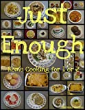 Just Enough: Home Cooking for 1 or 2
