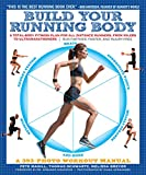 Build Your Running Body: A Total-Body Fitness Plan for All Distance Runners, from Milers to Ultramarathoners - Run Farther, Faster, and Injury-Free