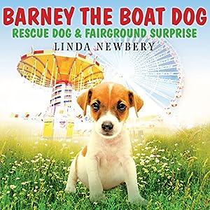 Barney the Boat Dog: Rescue Dog & Fairground Surprise Audiobook