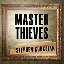 Master Thieves: The Boston Gangsters Who Pulled off the World's Greatest Art Heist (       UNABRIDGED) by Stephen Kurkjian Narrated by Mike Chamberlain