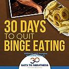 Quit Binge Eating in 30 Days: 30 Days to Greatness Hörbuch von Lucia Georgiou Gesprochen von: Matyas J. Gombos