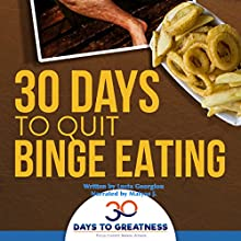 Quit Binge Eating in 30 Days: 30 Days to Greatness | Livre audio Auteur(s) : Lucia Georgiou Narrateur(s) : Matyas J. Gombos