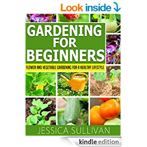 Gardening For Beginners Flower And Vegetable Gardening For A Healthy Lifestyle Healthy Living