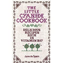 The Little Cyanide Cookbook: Delicious Recipes Rich in Vitamin B17