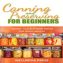 Canning and Preserving for Beginners: The Canning Playbook (       UNABRIDGED) by  Wellnesia Press Narrated by Angel Clark