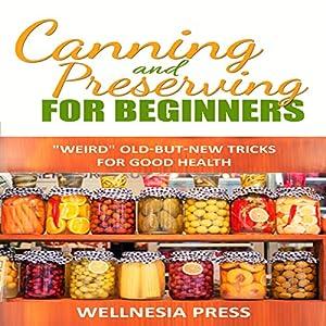 Canning and Preserving for Beginners: The Canning Playbook (       ungekürzt) von  Wellnesia Press Gesprochen von: Angel Clark