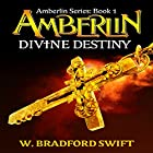 Amberlin: Divine Destiny: Amberlin Series, Book 1 Hörbuch von W. Bradford Swift Gesprochen von: Becky Boyd