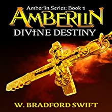 Amberlin: Divine Destiny: Amberlin Series, Book 1 Audiobook by W. Bradford Swift Narrated by Becky Boyd