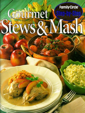 Gourmet Stews and Mash ('Family Circle' Step-by-step), Family Circle Magazine