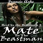 Mate to the Beastman: Bred by the Beastmen, Part 2 | Francis Ashe