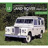 Le Land Rover, séries 1,2 et 3 de mon père