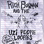 Rich Bowman and the Uzi Poopie Loopies: Bowman Chronicles, Book 1 | Robert Brumm