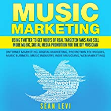 Music Marketing: Using Twitter to Get 1000's of Real Targetted Fans and Sell More Music Audiobook by Sean Levi Narrated by Eddie Leonard Jr.