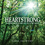 Heartstrong: Overcome Obstacles and Live Life to the Fullest | Donna Valentino