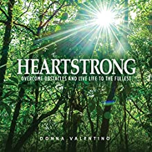 Heartstrong: Overcome Obstacles and Live Life to the Fullest Audiobook by Donna Valentino Narrated by Tonia King