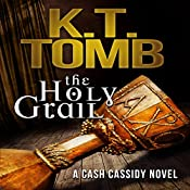 The Holy Grail: A Cash Cassidy Adventure, Book 1 | K.T. Tomb