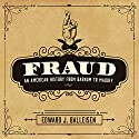 Fraud: An American History from Barnum to Madoff Audiobook by Edward J. Balleisen Narrated by Tom Perkins