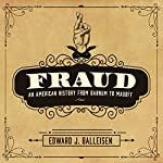 Fraud: An American History from Barnum to Madoff | Edward J. Balleisen