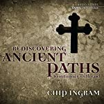 Ancient Paths to Intimacy with God | Chip Ingram