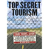 Top Secret Tourism: Your Travel Guide to Germ Warfare Laboratories, Clandestine Aircraft Bases and Other Places in the United States You're Not Supposed to Know About ~ Harry L. Helms