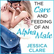 The Care and Feeding of an Alpha Male: Bluebonnet Series, Book 2 | Jessica Clare