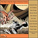 The Year's Top Ten Tales of Science Fiction 2 Audiobook by Elizabeth Bear, Ian Creasey, Steven Gould, John Kessel, Jay Lake, Paul McAuley, Sarah Monette, Robert Reed, Peter Watts, Robert Charles Wilson Narrated by Tom Dheere, Vanessa Hart, J. P. Linton