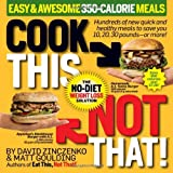 (COOK THIS, NOT THAT! EASY & AWESOME 350-CALORIE MEALS)) BY Zinczenko, David(Author)Paperback{Cook This, Not That! Easy & Awesome 350-Calorie Meals: The No-Diet Weight Loss Solution} on 12 Oct-2010