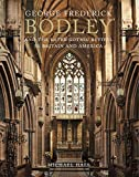 George Frederick Bodley and the Later Gothic Revival in Britain and America (Paul Mellon Centre for Studies in British Art)