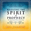 Releasing the Spirit of Prophecy: The Supernatural Power of Testimony Audiobook by Bill Johnson Narrated by Dave Wright