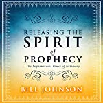 Releasing the Spirit of Prophecy: The Supernatural Power of Testimony | Bill Johnson