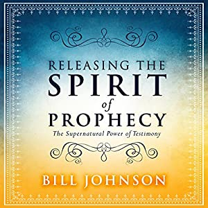 Releasing the Spirit of Prophecy Audiobook