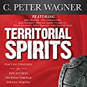 Territorial Spirits: Practical Strategies for How to Crush the Enemy Through Spiritual Warfare Audiobook by C. Peter Wagner Narrated by Dave Clark