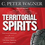 Territorial Spirits: Practical Strategies for How to Crush the Enemy Through Spiritual Warfare | C. Peter Wagner