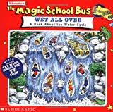 The Magic School Bus Wet All Over: A Book About The Water Cycle (0590508334) by Relf, Pat
