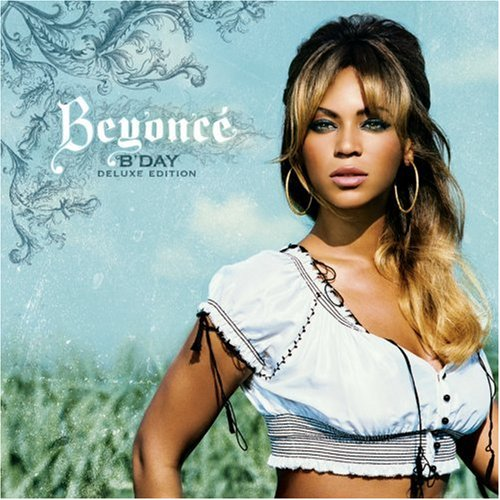 Click here to buy B'day [Deluxe Edition] by Beyonce.