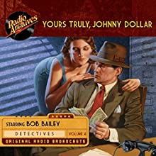 Yours Truly, Johnny Dollar, Volume 4 Radio/TV Program by John Dawson, Robert Ryf, Les Crutchfield Narrated by Bob Bailey