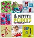 A petits points - Couture, broderie, tricot, crochet...avec les enfants