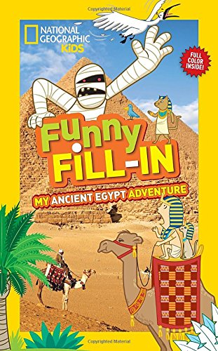 National Geographic Kids Funny Fill-in: My Ancient Egypt Adventure (NG Kids Funny Fill In) PDF