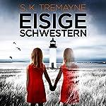 Eisige Schwestern   S. K. Tremayne