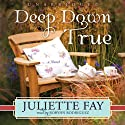 Deep Down True (       UNABRIDGED) by Juliette Fay Narrated by Robynn Rodriguez