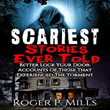 Scariest Stories Ever Told: Better Lock Your Door: Accounts of Those That Experienced The Torment: Creepy Stories, Book 1 | Livre audio Auteur(s) : Roger P. Mills Narrateur(s) : Jeffery Lynn Hutchins