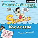 Charlie Joe Jackson's Guide to Summer Vacation: Charlie Joe Jackson, Book 3 (       UNABRIDGED) by Tommy Greenwald Narrated by MacLeod Andrews