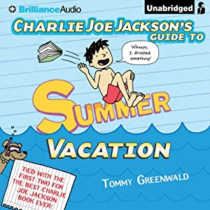 Charlie Joe Jackson's Guide to Summer Vacation: Charlie Joe Jackson, Book 3 | [Tommy Greenwald]