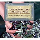 Southern Italian Farmer's Table: Authentic Recipes And Local Lore From Tuscany To Sicily