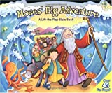 Moses' Big Adventure: A Lift-the-Flap Bible Book