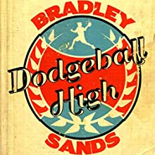 Dodgeball High Audiobook by Bradley Sands Narrated by Joe Hempel