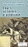 echange, troc Antonio Lopez Campillo, Juan Ignacio Ferreras - Cours accéléré d'athéisme