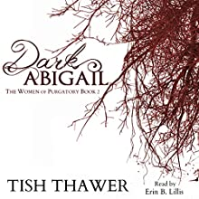 Dark Abigail: The Women of Purgatory, Book 2 Audiobook by Tish Thawer Narrated by Erin B. Lillis