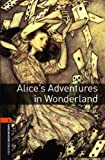 Oxford Bookworms Library: Alice's Adventures in Wonderland: Level 2: 700-Word Vocabulary